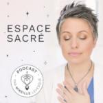 PODCAST | Découvrir l'ESPACE SACRÉ sans le soi conditionné